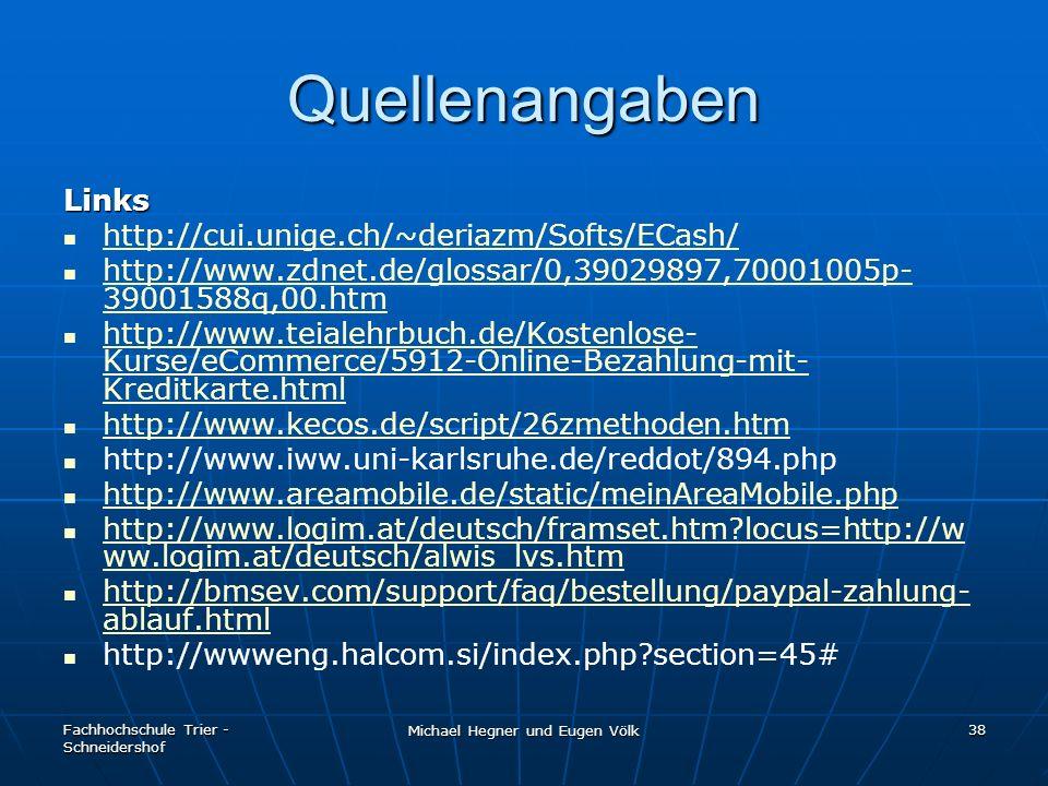 Fachhochschule Trier - Schneidershof Michael Hegner und Eugen Völk 38 Quellenangaben Links http://cui.unige.ch/~deriazm/Softs/ECash/ http://www.zdnet.