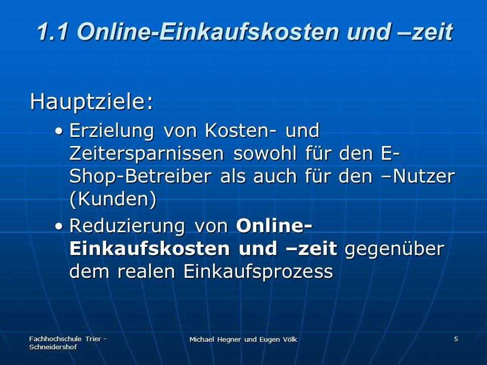 Fachhochschule Trier - Schneidershof Michael Hegner und Eugen Völk 5 1.1 Online-Einkaufskosten und –zeit Hauptziele: Erzielung von Kosten- und Zeiters
