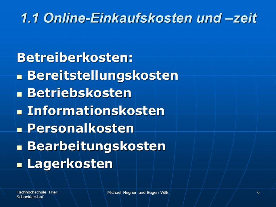 Fachhochschule Trier - Schneidershof Michael Hegner und Eugen Völk 6 1.1 Online-Einkaufskosten und –zeit Betreiberkosten: Bereitstellungskosten Bereit