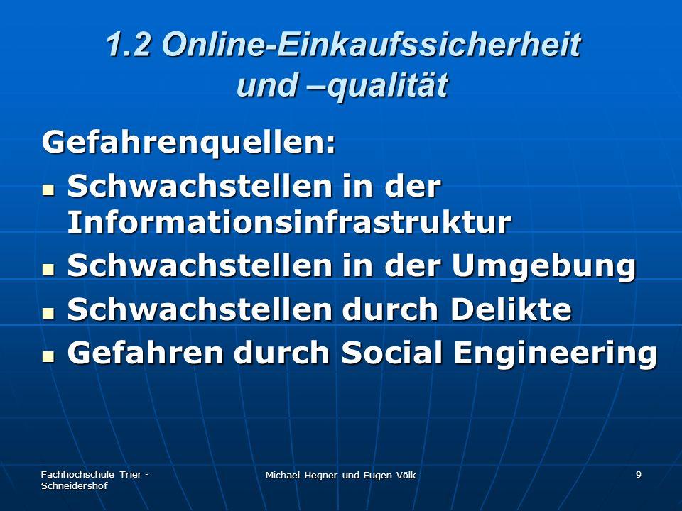 Fachhochschule Trier - Schneidershof Michael Hegner und Eugen Völk 9 1.2 Online-Einkaufssicherheit und –qualität Gefahrenquellen: Schwachstellen in de