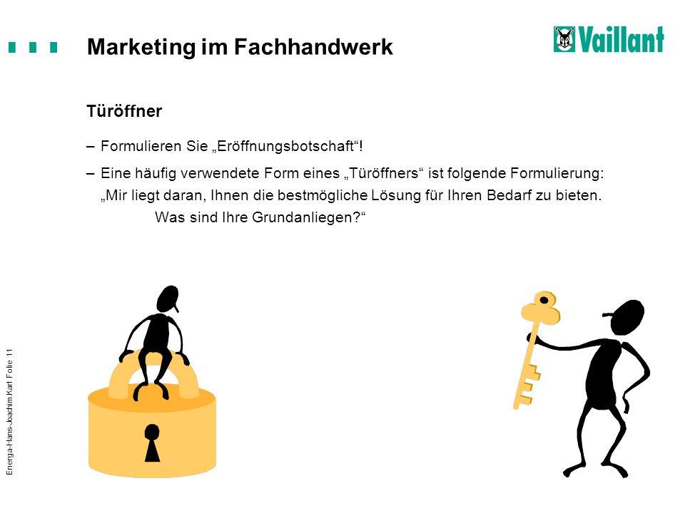Marketing im Fachhandwerk Energa-Hans-Joachim.Karl Folie 11 Türöffner –Formulieren Sie Eröffnungsbotschaft! –Eine häufig verwendete Form eines Türöffn