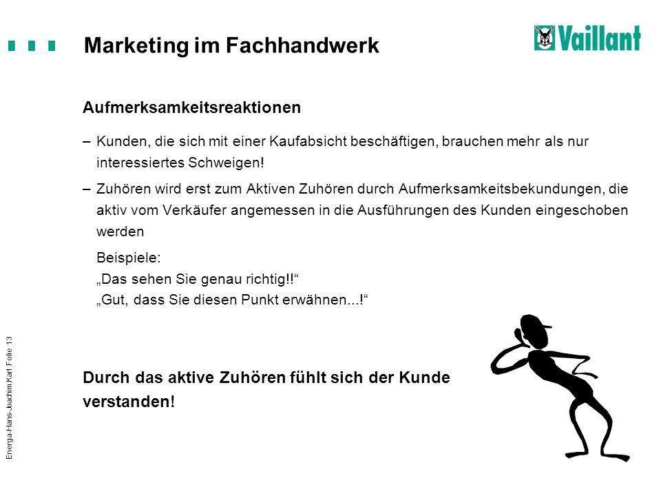 Marketing im Fachhandwerk Energa-Hans-Joachim.Karl Folie 13 Aufmerksamkeitsreaktionen –Kunden, die sich mit einer Kaufabsicht beschäftigen, brauchen m