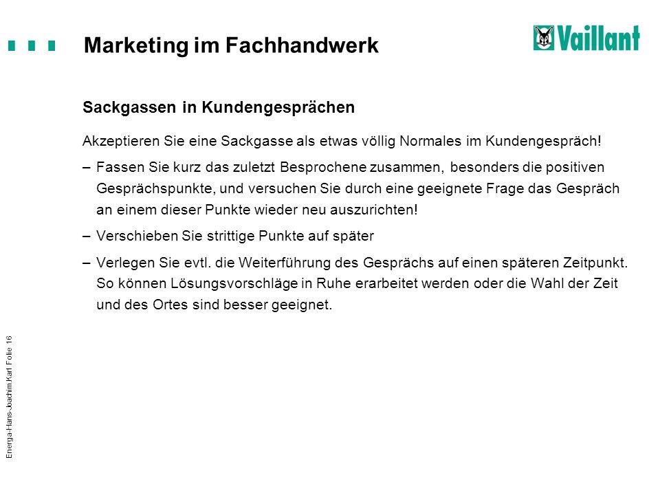 Marketing im Fachhandwerk Energa-Hans-Joachim.Karl Folie 16 Sackgassen in Kundengesprächen Akzeptieren Sie eine Sackgasse als etwas völlig Normales im