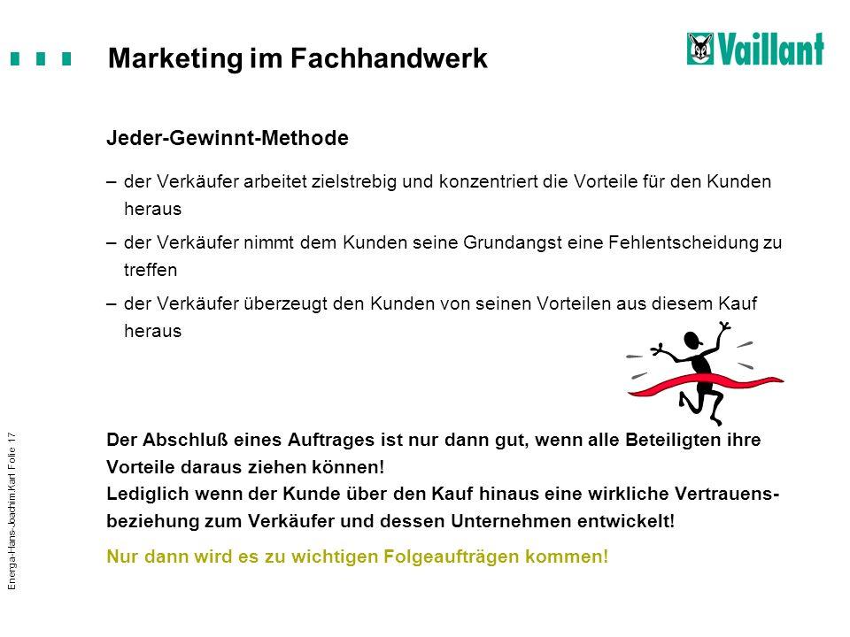 Marketing im Fachhandwerk Energa-Hans-Joachim.Karl Folie 17 Jeder-Gewinnt-Methode –der Verkäufer arbeitet zielstrebig und konzentriert die Vorteile fü