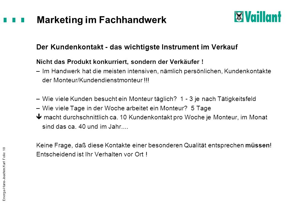 Marketing im Fachhandwerk Energa-Hans-Joachim.Karl Folie 18 Der Kundenkontakt - das wichtigste Instrument im Verkauf Nicht das Produkt konkurriert, so