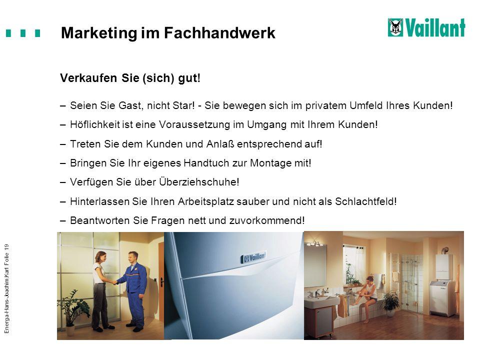 Marketing im Fachhandwerk Energa-Hans-Joachim.Karl Folie 19 Verkaufen Sie (sich) gut! –Seien Sie Gast, nicht Star! - Sie bewegen sich im privatem Umfe