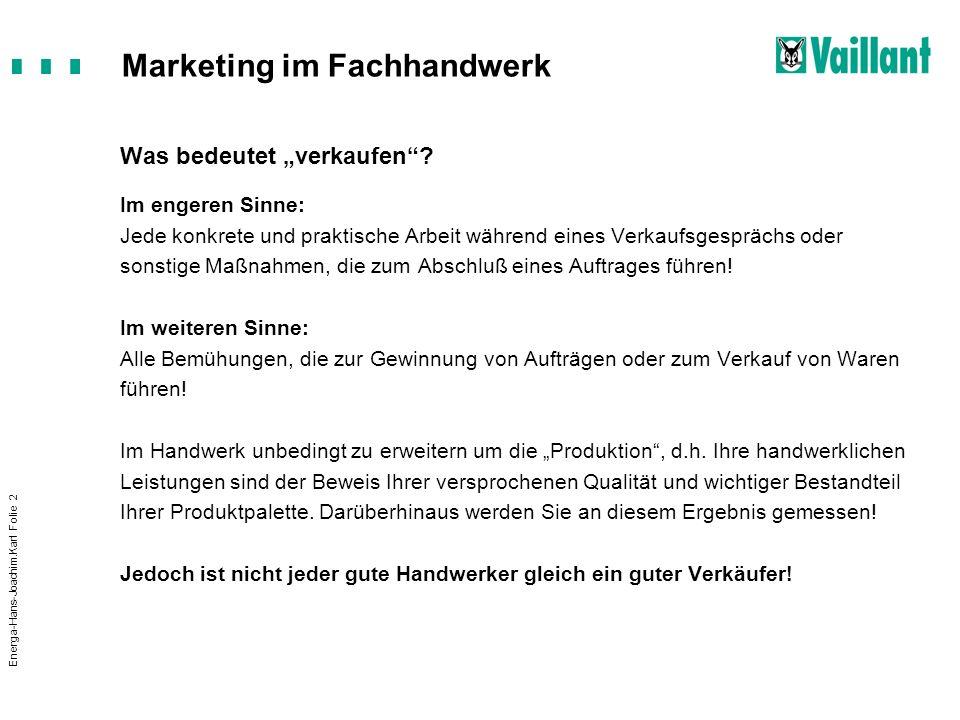 Marketing im Fachhandwerk Energa-Hans-Joachim.Karl Folie 2 Was bedeutet verkaufen? Im engeren Sinne: Jede konkrete und praktische Arbeit während eines