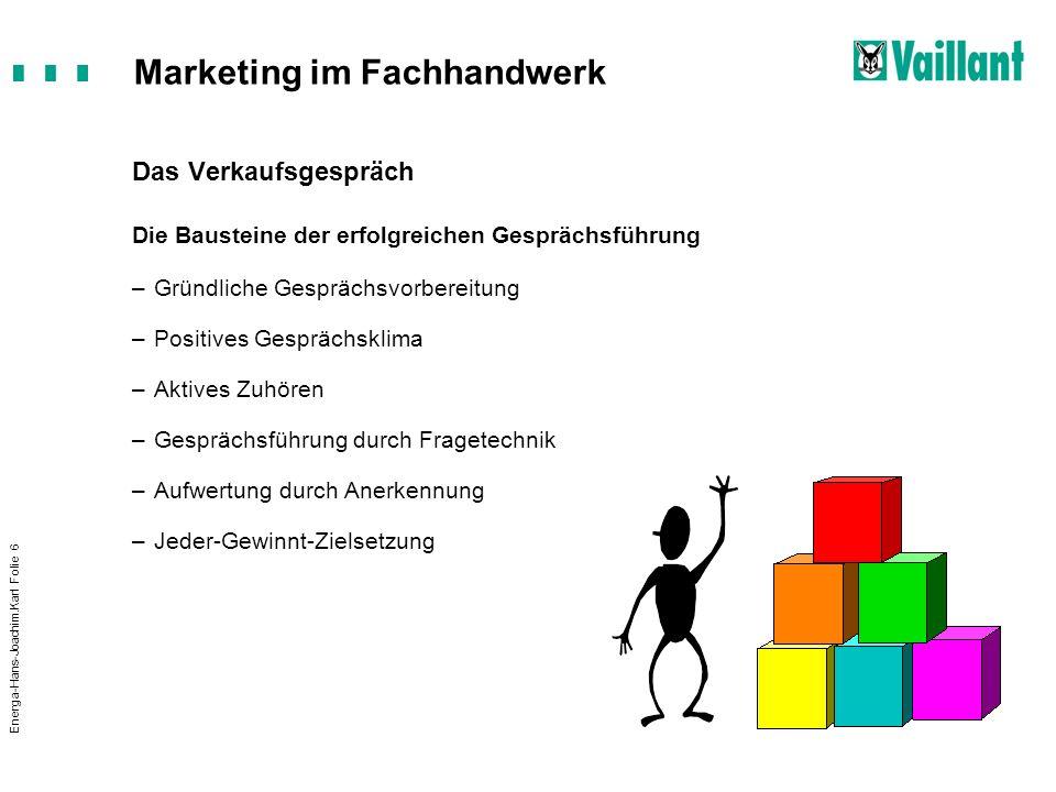 Marketing im Fachhandwerk Energa-Hans-Joachim.Karl Folie 7 Gründliche Gesprächsvorbereitung –die Hausaufgaben sind vor dem Gespräch zu machen –Kunde und Beziehung, z.B.
