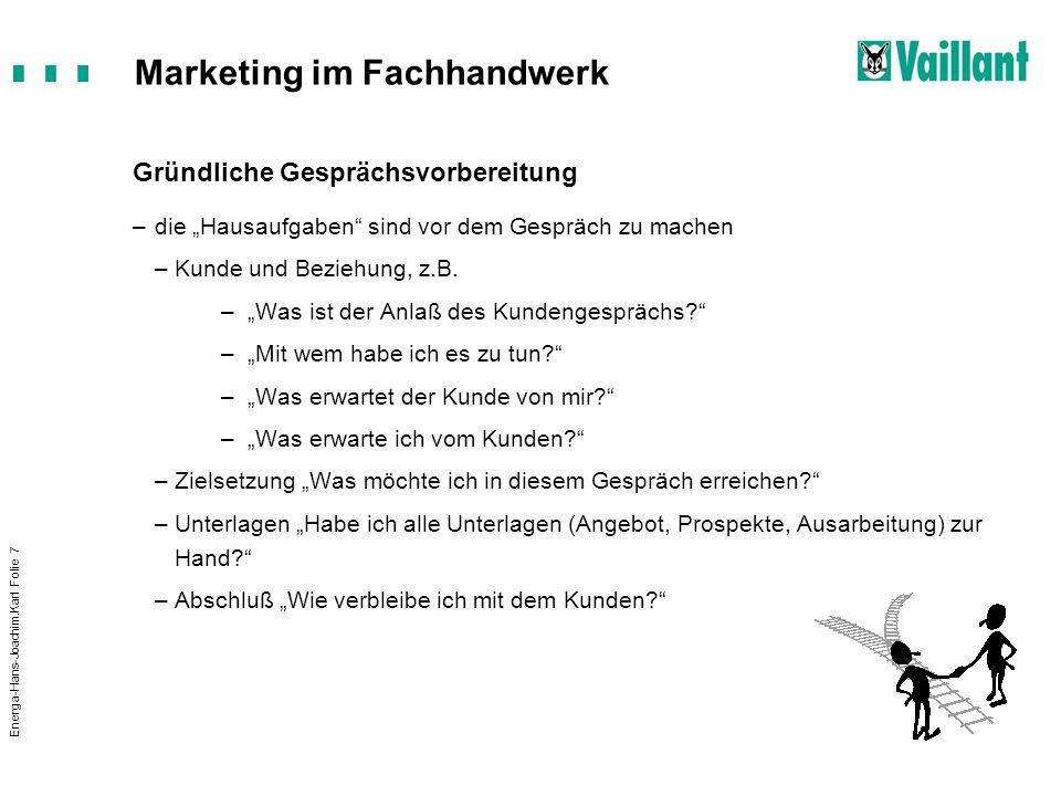 Marketing im Fachhandwerk Energa-Hans-Joachim.Karl Folie 7 Gründliche Gesprächsvorbereitung –die Hausaufgaben sind vor dem Gespräch zu machen –Kunde u