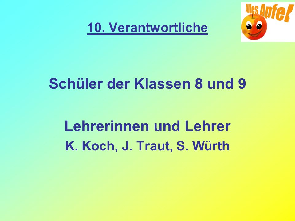 10. Verantwortliche Schüler der Klassen 8 und 9 Lehrerinnen und Lehrer K. Koch, J. Traut, S. Würth