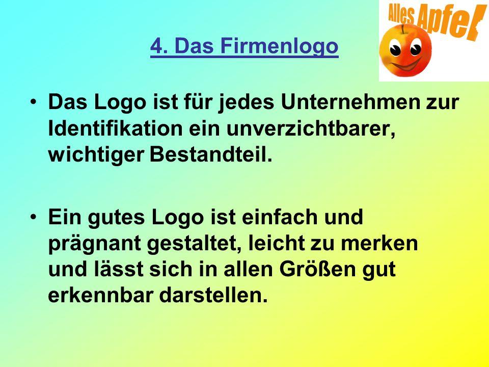 4. Das Firmenlogo Das Logo ist für jedes Unternehmen zur Identifikation ein unverzichtbarer, wichtiger Bestandteil. Ein gutes Logo ist einfach und prä