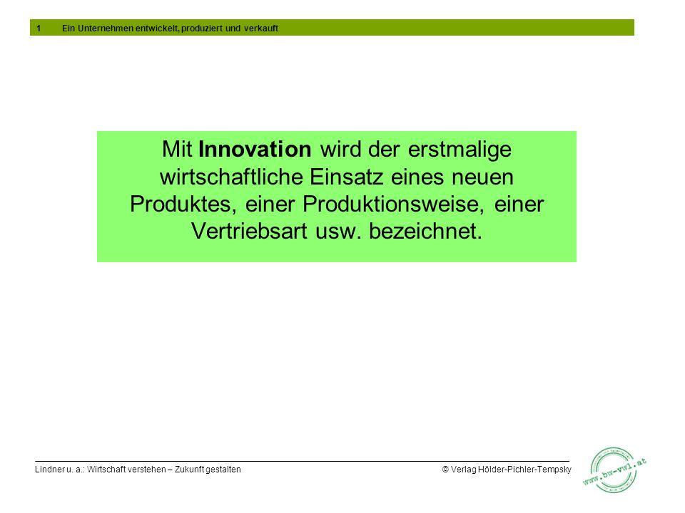 Lindner u. a.: Wirtschaft verstehen – Zukunft gestalten © Verlag Hölder-Pichler-Tempsky Mit Innovation wird der erstmalige wirtschaftliche Einsatz ein