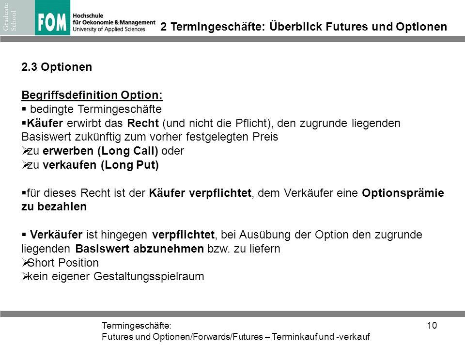 Termingeschäfte: Futures und Optionen/Forwards/Futures – Terminkauf und -verkauf 10 2 Termingeschäfte: Überblick Futures und Optionen 2.3 Optionen Beg