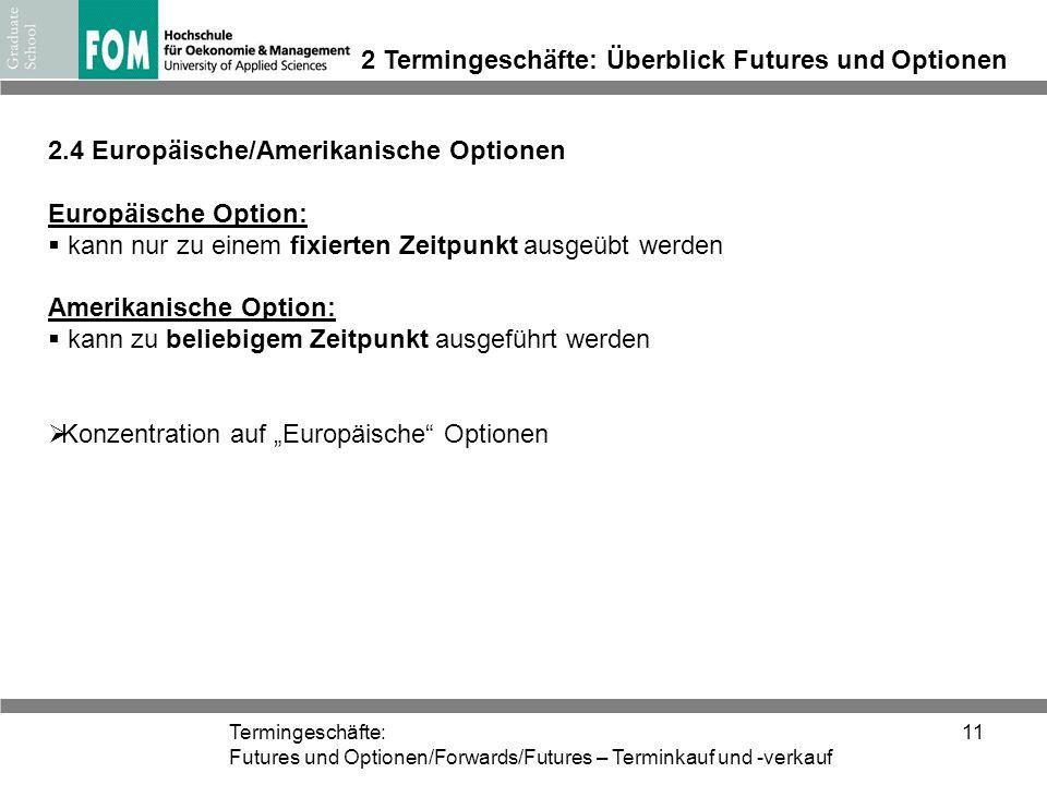 Termingeschäfte: Futures und Optionen/Forwards/Futures – Terminkauf und -verkauf 11 2 Termingeschäfte: Überblick Futures und Optionen 2.4 Europäische/