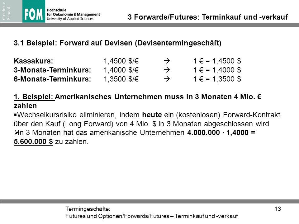 Termingeschäfte: Futures und Optionen/Forwards/Futures – Terminkauf und -verkauf 13 3 Forwards/Futures: Terminkauf und -verkauf 3.1 Beispiel: Forward