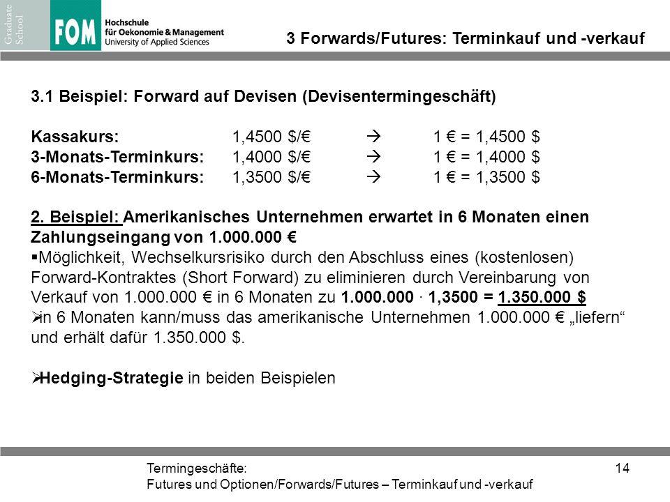 Termingeschäfte: Futures und Optionen/Forwards/Futures – Terminkauf und -verkauf 14 3 Forwards/Futures: Terminkauf und -verkauf 3.1 Beispiel: Forward