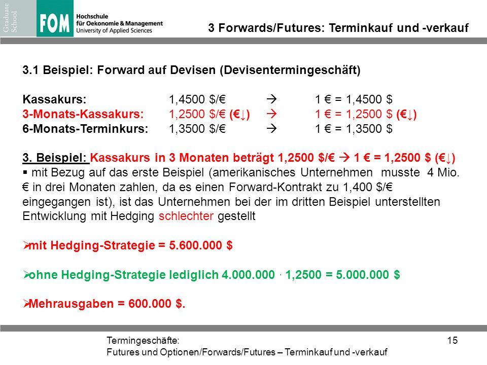 Termingeschäfte: Futures und Optionen/Forwards/Futures – Terminkauf und -verkauf 15 3 Forwards/Futures: Terminkauf und -verkauf 3.1 Beispiel: Forward