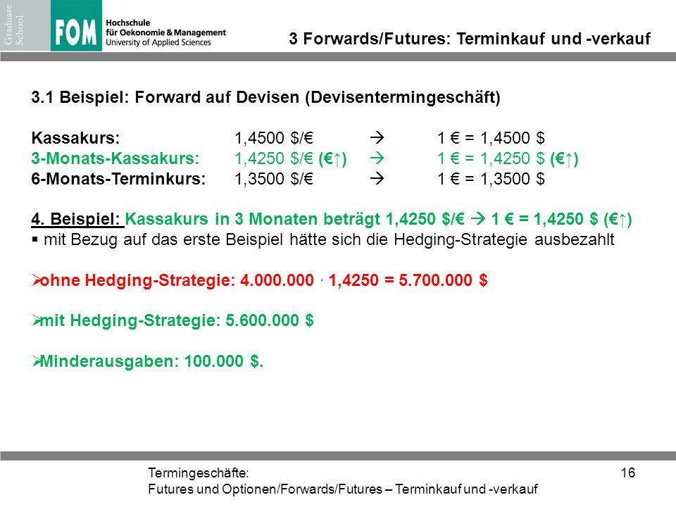Termingeschäfte: Futures und Optionen/Forwards/Futures – Terminkauf und -verkauf 16 3 Forwards/Futures: Terminkauf und -verkauf 3.1 Beispiel: Forward