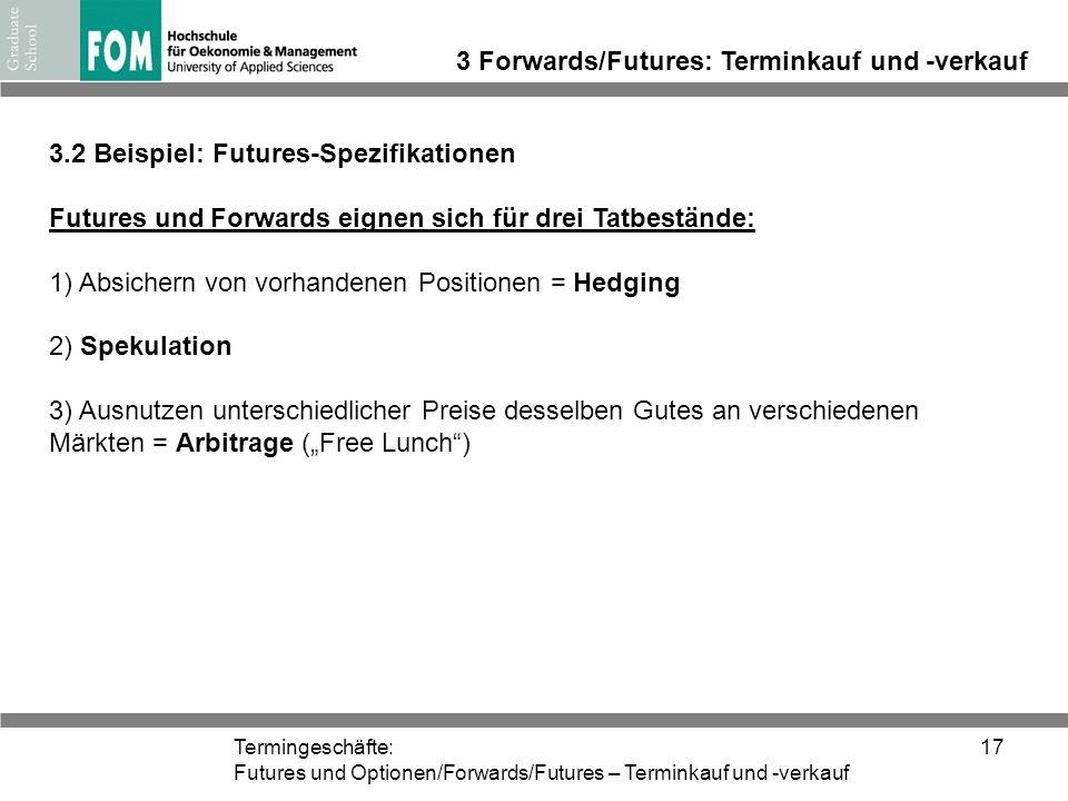 Termingeschäfte: Futures und Optionen/Forwards/Futures – Terminkauf und -verkauf 17 3 Forwards/Futures: Terminkauf und -verkauf 3.2 Beispiel: Futures-