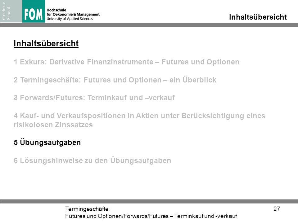 Termingeschäfte: Futures und Optionen/Forwards/Futures – Terminkauf und -verkauf 27 Inhaltsübersicht 1 Exkurs: Derivative Finanzinstrumente – Futures