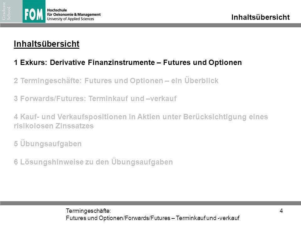 Termingeschäfte: Futures und Optionen/Forwards/Futures – Terminkauf und -verkauf 4 Inhaltsübersicht 1 Exkurs: Derivative Finanzinstrumente – Futures u
