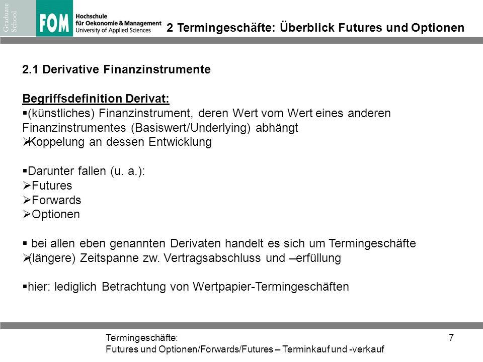 Termingeschäfte: Futures und Optionen/Forwards/Futures – Terminkauf und -verkauf 7 2 Termingeschäfte: Überblick Futures und Optionen 2.1 Derivative Fi