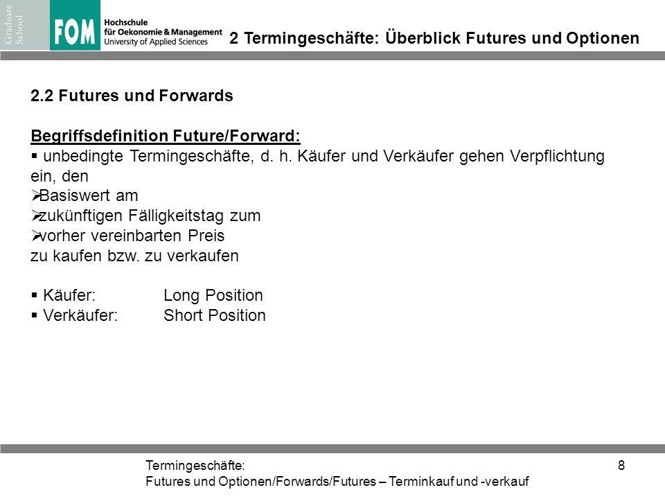 Termingeschäfte: Futures und Optionen/Forwards/Futures – Terminkauf und -verkauf 8 2 Termingeschäfte: Überblick Futures und Optionen 2.2 Futures und F