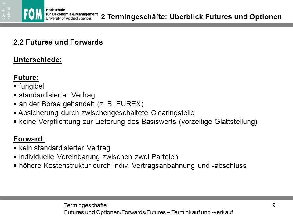 Termingeschäfte: Futures und Optionen/Forwards/Futures – Terminkauf und -verkauf 9 2 Termingeschäfte: Überblick Futures und Optionen 2.2 Futures und F