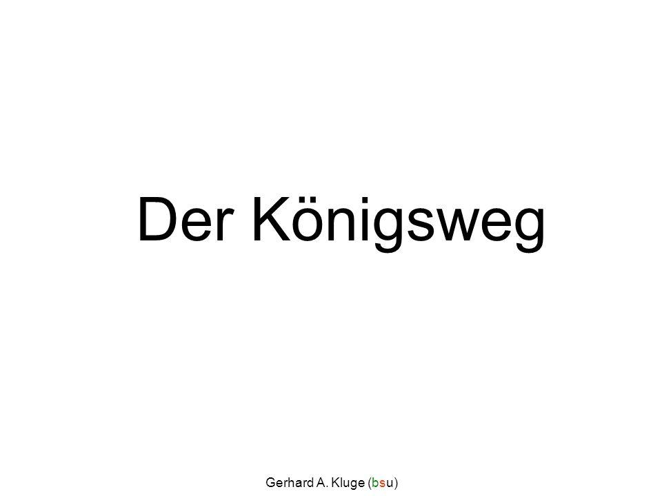Gerhard A. Kluge (bsu) Der Königsweg