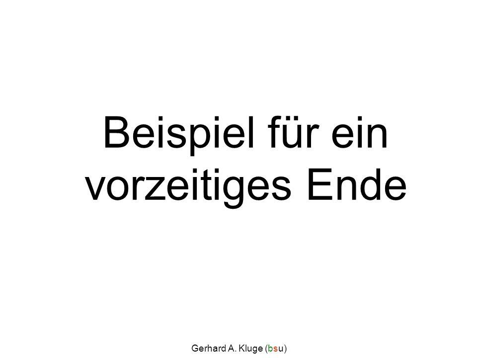 Gerhard A. Kluge (bsu) Beispiel für ein vorzeitiges Ende