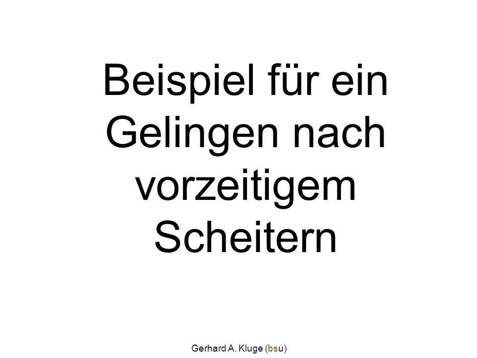 Gerhard A. Kluge (bsu) Beispiel für ein Gelingen nach vorzeitigem Scheitern