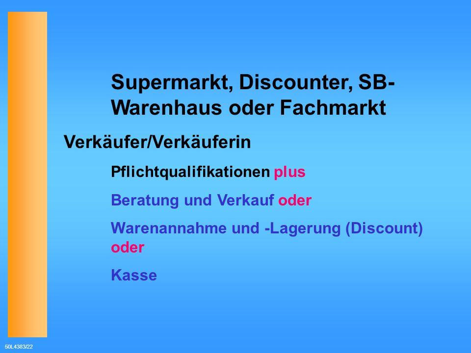 50L4383/22 Supermarkt, Discounter, SB- Warenhaus oder Fachmarkt Verkäufer/Verkäuferin Pflichtqualifikationen plus Beratung und Verkauf oder Warenannah