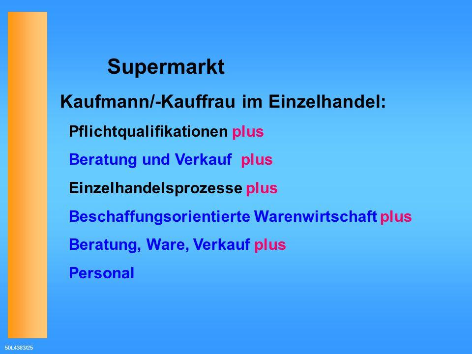 50L4383/25 Supermarkt Kaufmann/-Kauffrau im Einzelhandel: Pflichtqualifikationen plus Beratung und Verkauf plus Einzelhandelsprozesse plus Beschaffung