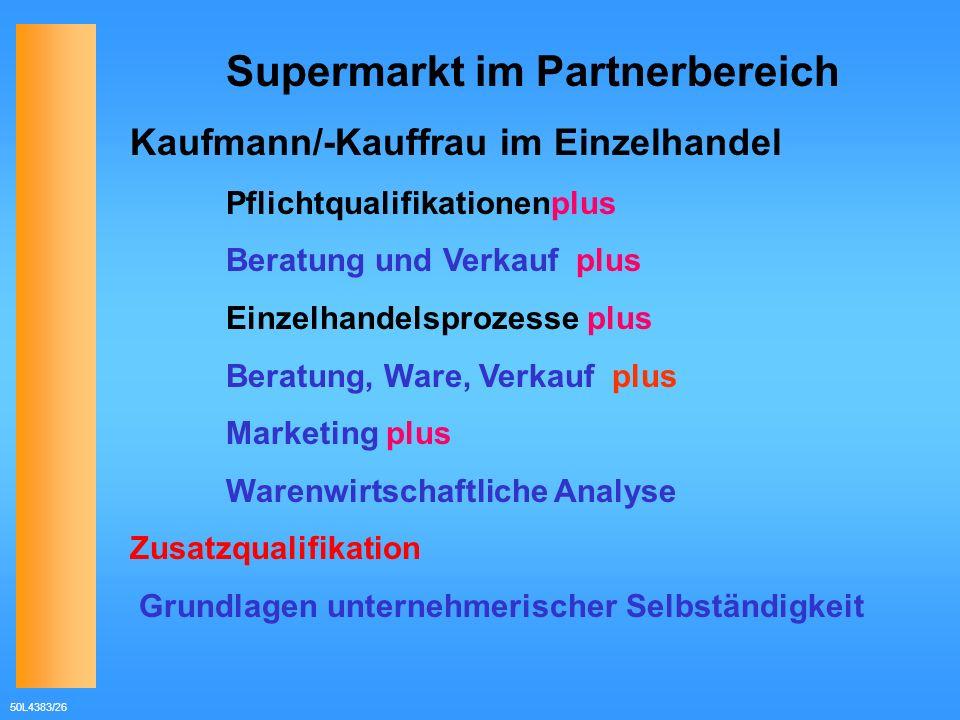 50L4383/26 Supermarkt im Partnerbereich Kaufmann/-Kauffrau im Einzelhandel Pflichtqualifikationenplus Beratung und Verkauf plus Einzelhandelsprozesse