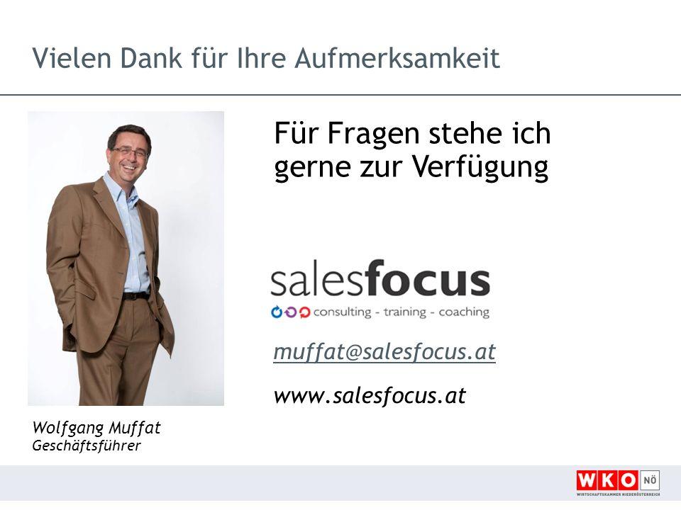 Für Fragen stehe ich gerne zur Verfügung muffat@salesfocus.at www.salesfocus.at Wolfgang Muffat Geschäftsführer Vielen Dank für Ihre Aufmerksamkeit