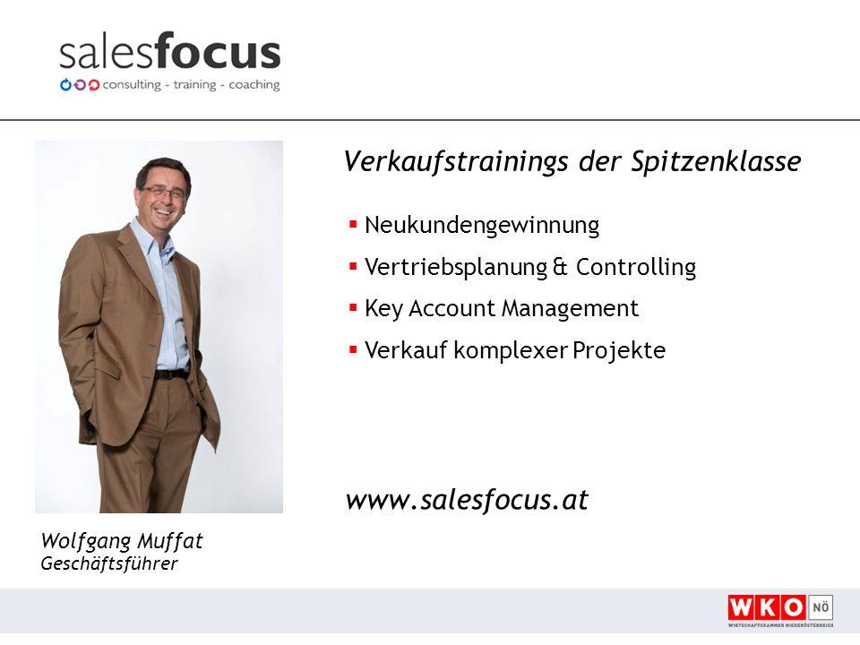 Verkaufstrainings der Spitzenklasse Neukundengewinnung Vertriebsplanung & Controlling Key Account Management Verkauf komplexer Projekte www.salesfocus.at Wolfgang Muffat Geschäftsführer