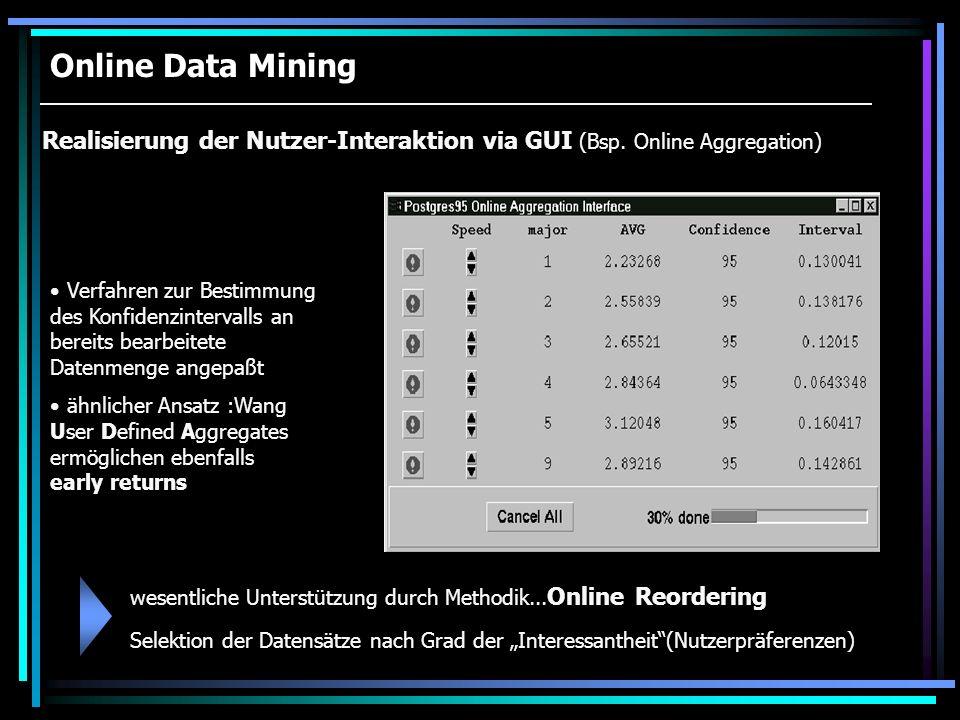Online Data Mining Realisierung der Nutzer-Interaktion via GUI (Bsp. Online Aggregation) Verfahren zur Bestimmung des Konfidenzintervalls an bereits b
