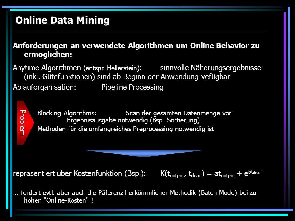 Online Data Mining Blocking Algorithms:Scan der gesamten Datenmenge vor Ergebnisausgabe notwendig (Bsp. Sortierung) Methoden für die umfangreiches Pre