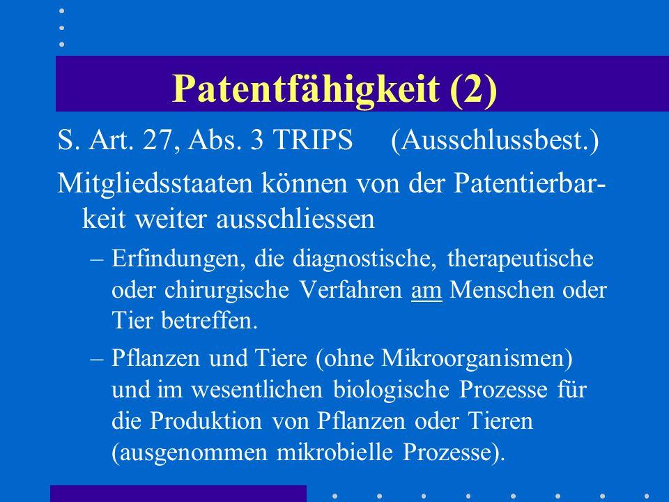 Patentfähigkeit (2) S. Art. 27, Abs. 3 TRIPS (Ausschlussbest.) Mitgliedsstaaten können von der Patentierbar- keit weiter ausschliessen –Erfindungen, d
