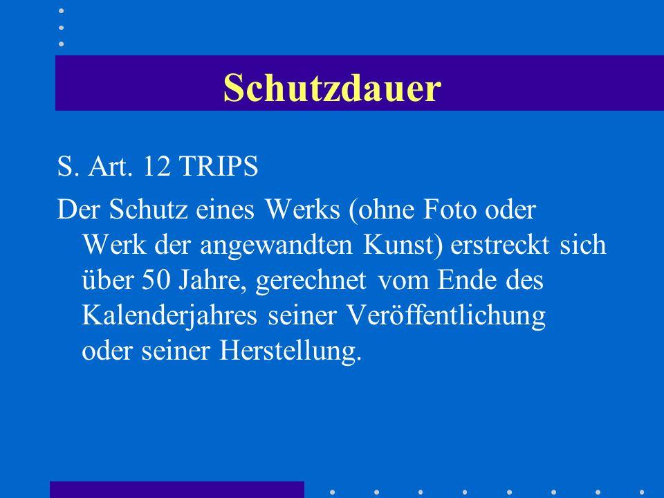 Schutzdauer S. Art. 12 TRIPS Der Schutz eines Werks (ohne Foto oder Werk der angewandten Kunst) erstreckt sich über 50 Jahre, gerechnet vom Ende des K