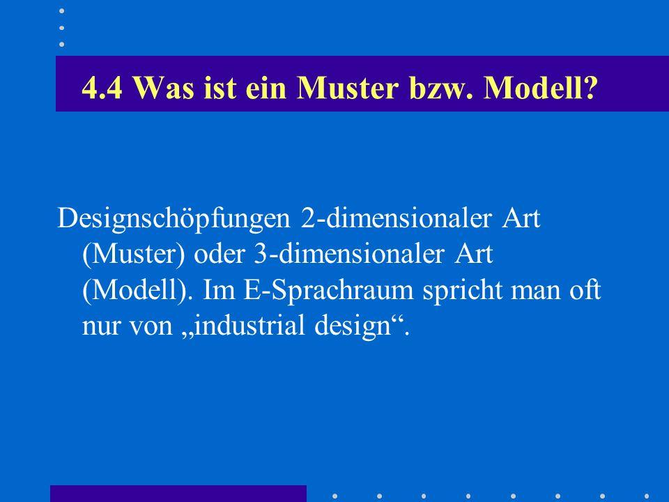 4.4 Was ist ein Muster bzw. Modell? Designschöpfungen 2-dimensionaler Art (Muster) oder 3-dimensionaler Art (Modell). Im E-Sprachraum spricht man oft