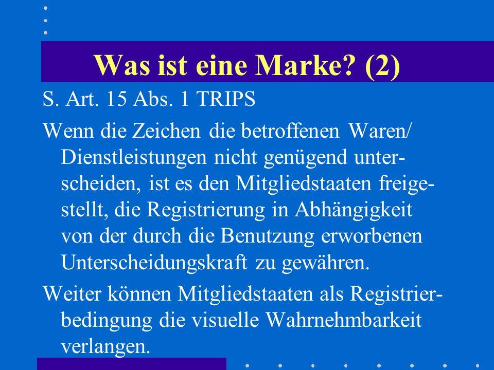 Was ist eine Marke? (2) S. Art. 15 Abs. 1 TRIPS Wenn die Zeichen die betroffenen Waren/ Dienstleistungen nicht genügend unter- scheiden, ist es den Mi