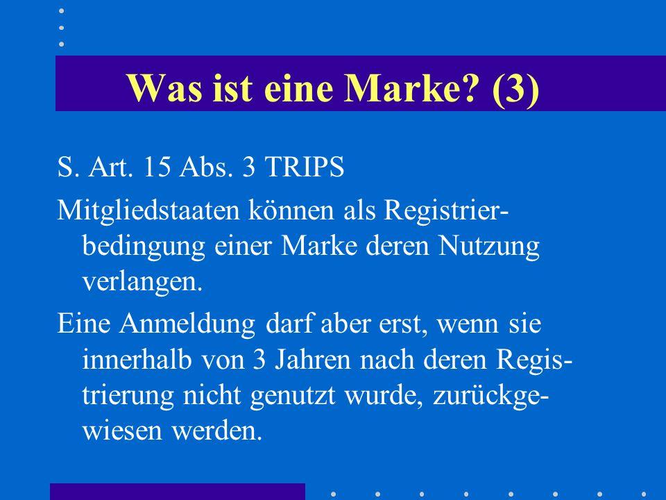 Was ist eine Marke? (3) S. Art. 15 Abs. 3 TRIPS Mitgliedstaaten können als Registrier- bedingung einer Marke deren Nutzung verlangen. Eine Anmeldung d