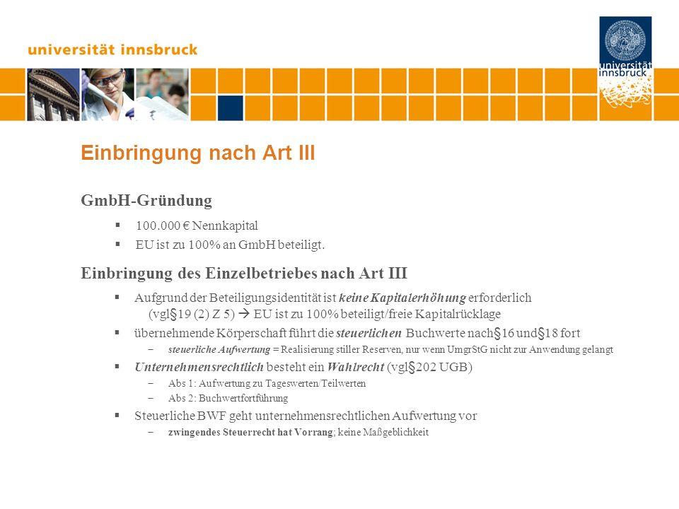 Einbringung nach Art III GmbH-Gründung 100.000 Nennkapital EU ist zu 100% an GmbH beteiligt.