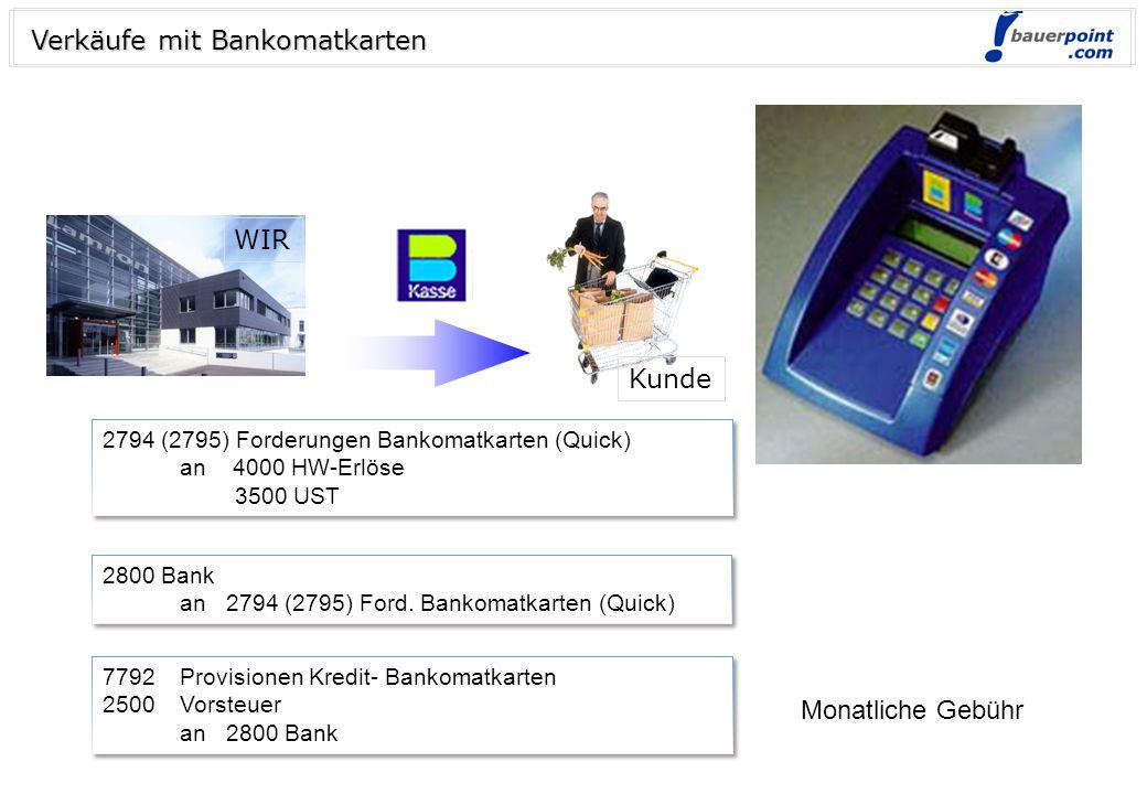 © bauerpoint.com Verkäufe mit Bankomatkarten 2794 (2795) Forderungen Bankomatkarten (Quick) an 4000 HW-Erlöse 3500 UST 2794 (2795) Forderungen Bankomatkarten (Quick) an 4000 HW-Erlöse 3500 UST 2800 Bank an 2794 (2795) Ford.