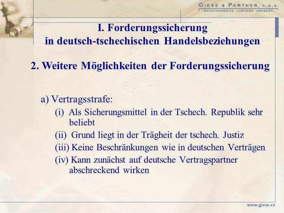 a) Vertragsstrafe: (i) Als Sicherungsmittel in der Tschech. Republik sehr beliebt (ii) Grund liegt in der Trägheit der tschech. Justiz (iii) Keine Bes