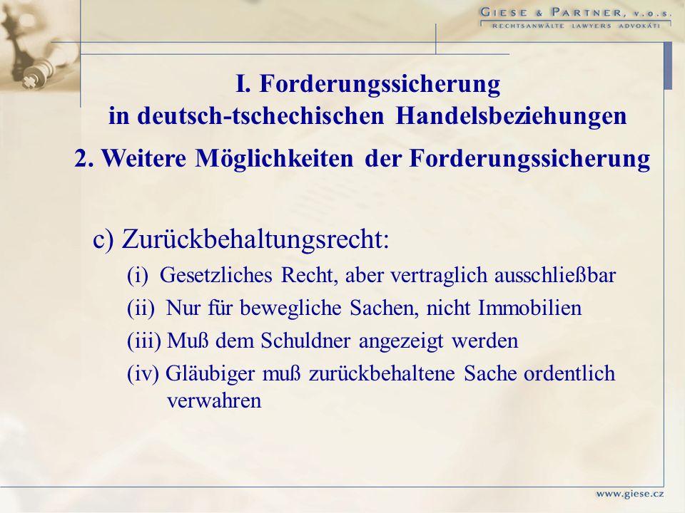 c) Zurückbehaltungsrecht: (i) Gesetzliches Recht, aber vertraglich ausschließbar (ii) Nur für bewegliche Sachen, nicht Immobilien (iii) Muß dem Schuld