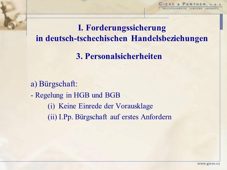 a) Bürgschaft: - Regelung in HGB und BGB (i) Keine Einrede der Vorausklage (ii) I.Pp. Bürgschaft auf erstes Anfordern I. Forderungssicherung in deutsc