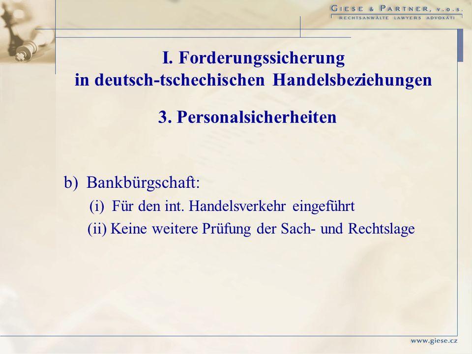 b) Bankbürgschaft: (i) Für den int. Handelsverkehr eingeführt (ii) Keine weitere Prüfung der Sach- und Rechtslage I. Forderungssicherung in deutsch-ts
