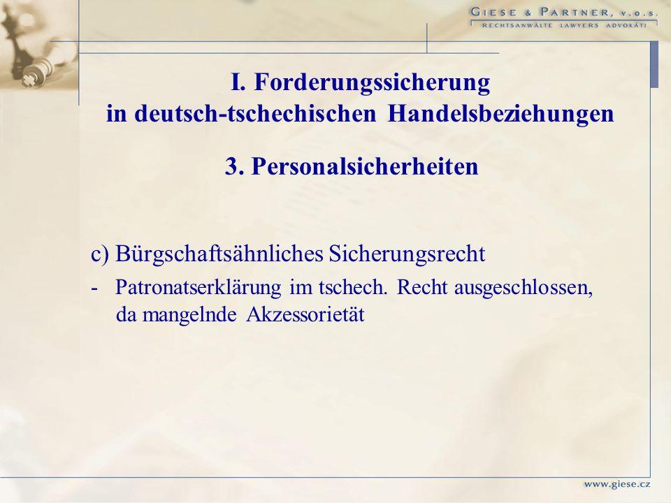 c) Bürgschaftsähnliches Sicherungsrecht - Patronatserklärung im tschech. Recht ausgeschlossen, da mangelnde Akzessorietät I. Forderungssicherung in de